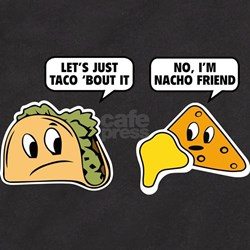 Let's Just Taco 'Bout It T