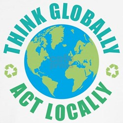 Think Globally, Act Locally Shirt