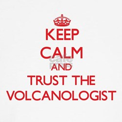 Keep Calm and Trust the Volcanologist Shirt