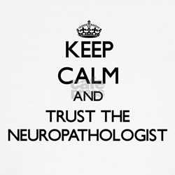 Keep Calm and Trust the Neuropathologist T-Shirt