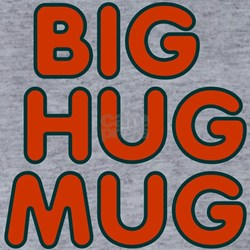 Big-Hug-Mug T