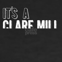 Its A Clare Mill Thing T-Shirt