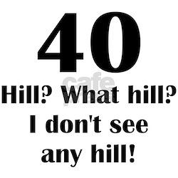 40 What hill? T-Shirt