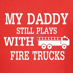 Daddy Plays With Fire Trucks T-Shirt