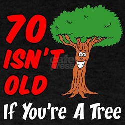 70 Isnt Old Tree T-Shirt
