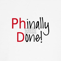 Phinally Done PhD graduate T-Shirt
