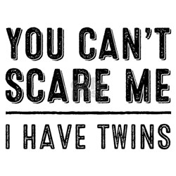 You Cant Scare Me, I Have Twins T-Shirt