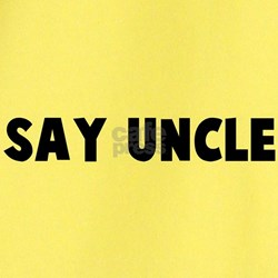 Funny Say uncle T