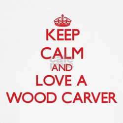 Keep Calm and Love a Wood Carver T-Shirt