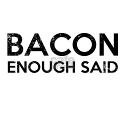 Bacon Enough Said T-Shirt