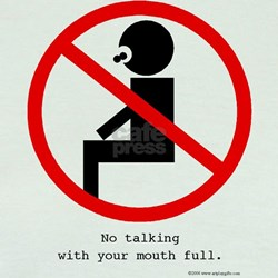 No Talking with Your Mouth Full T
