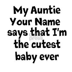 My Auntie Says That Im The Cutest Baby Ever (Custo