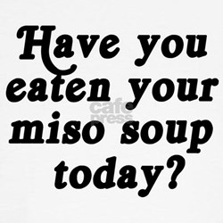 miso soup today Tee
