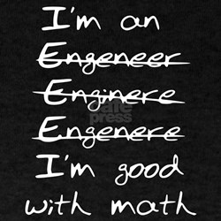 I'm Good with Math (I'm an Engineer) T-Shirt