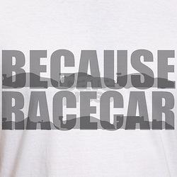 Because Racecar Shirt