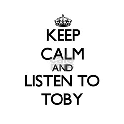 Keep Calm and Listen to Toby T-Shirt