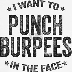 Punch Burpees In The Face T-Shirt