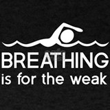 Breathing is for the weak T-shirts