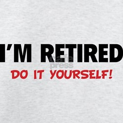 Cute Im retired T-Shirt