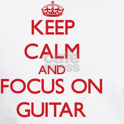 Keep Calm and focus on Guitar T-Shirt