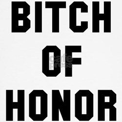 Bitch of Honor Shirt
