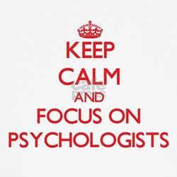 Keep Calm and focus on Psychologists Shirt