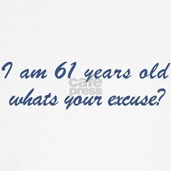 What is your excuse: 61 T-Shirt