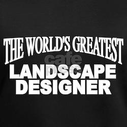 """The World's Greatest Landscape Designer"" Shirt"