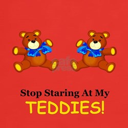 """Stop staring at my teddies"" T-Shirt"