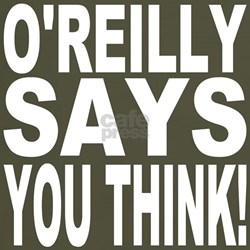 O'REILLY SAYS YOU THINK! T-Shirt