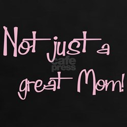 Not just a Great Mom Tee