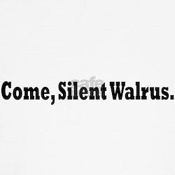 Come, Silent Walrus. T