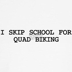 Skip school for QUAD BIKING T