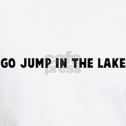 Go jump in the lake Shirt