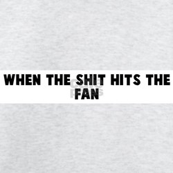 When the shit hits the fan T-Shirt