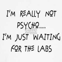 I'm really not psycho T