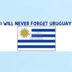 I WILL NEVER FORGET URUGUAY T-Shirt