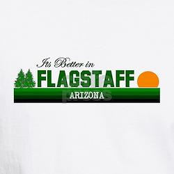Its Better in Flagstaff, Ariz Shirt
