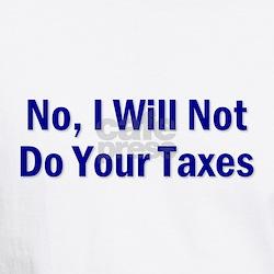 No, I Won't Do Your Taxes Shirt