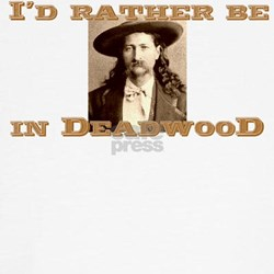 I'd Rather be In Deadwood T