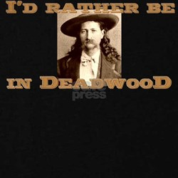 I'd Rather be In Deadwood T-Shirt