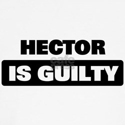 HECTOR is guilty T