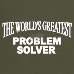 """""""The World's Greatest Problem Solver"""" T-Shirt"""