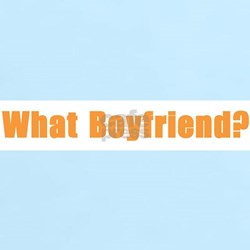 What Boyfriend? T-Shirt
