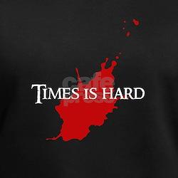 """Times is hard"" (Dark) Shirt"