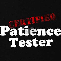 Certified Patience Tester T