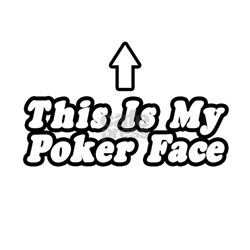 """This Is My Poker Face"" T-Shirt"