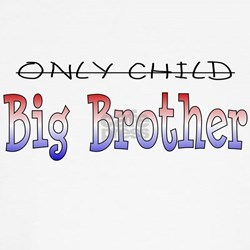 Only Child is a Big Brother - T