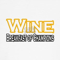 """Wine. Breakfast of Champions"" T"