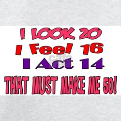 I Look 20, That Must Make Me 50! T-Shirt
